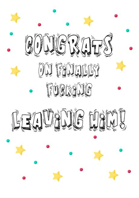 Congrats on finally leaving him A4 greetings card
